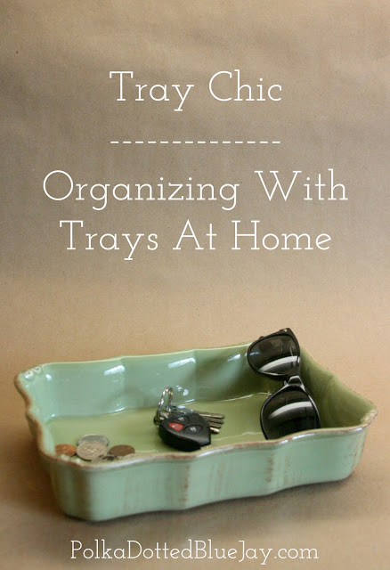 Tray Chic – Organizing with Trays At Home