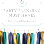6 Party Planning Must-Haves to make setting up your next party a breeze.